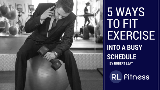 5 Ways To Fit Exercise Into A Busy Schedule